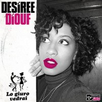 Desiree Diouf – Lo Giuro Vedrai (Single)
